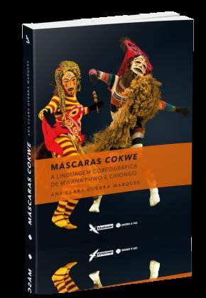 Livro | Máscaras Cokwe A linguagem coreográfica de Mwana Phwo e Cihongo (Ana Clara Guerra Marques)