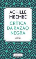 """Os pequenos segredos da raça em """"Crítica da Razão Negra"""", de Achile Mbembe"""