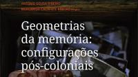 Resenha a Geometrias da Memória: configurações pós-coloniais