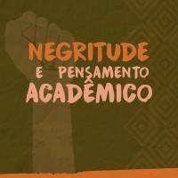 """Chamada para Dossiê Temático, """"Negritude e Pensamento Acadêmico"""""""